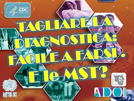 Tagliare la diagnostica: FACILE A FARSI. E le MST?